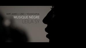 LEÏLA SY // Musique Nègre – Kery James ft Lino + Youssoupha